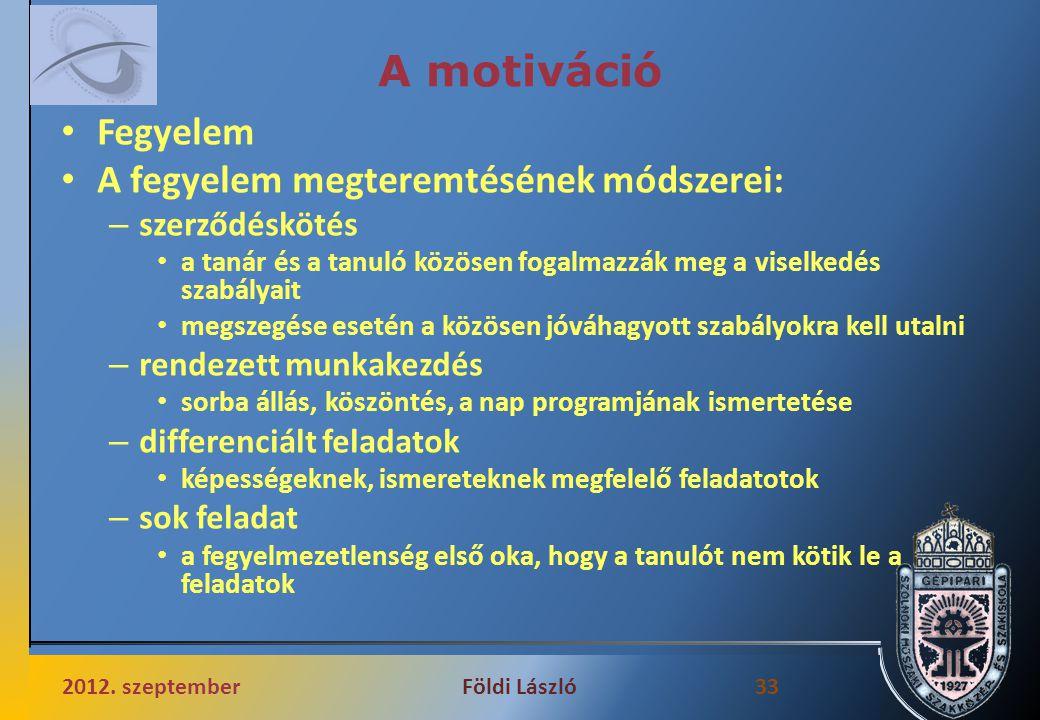 A motiváció Fegyelem A fegyelem megteremtésének módszerei: – szerződéskötés a tanár és a tanuló közösen fogalmazzák meg a viselkedés szabályait megsze