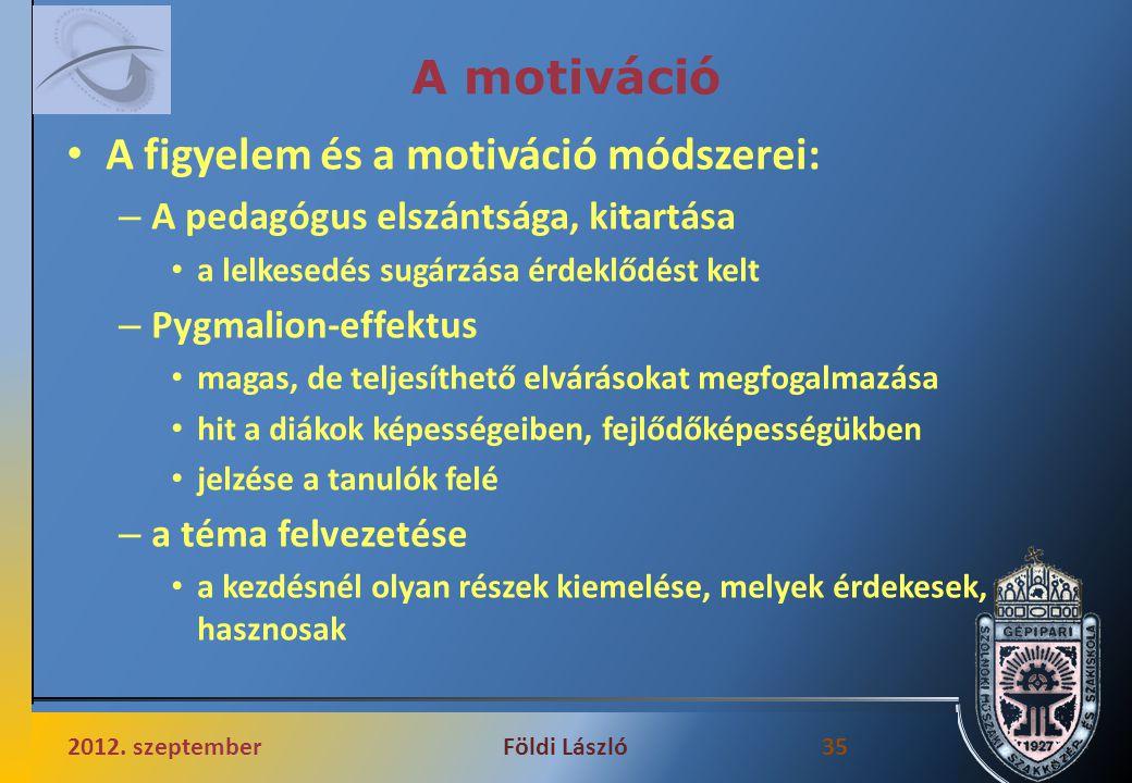 A motiváció A figyelem és a motiváció módszerei: – A pedagógus elszántsága, kitartása a lelkesedés sugárzása érdeklődést kelt – Pygmalion-effektus mag