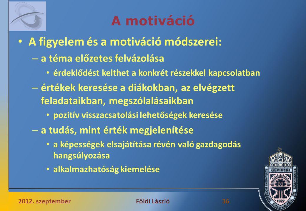 A motiváció A figyelem és a motiváció módszerei: – a téma előzetes felvázolása érdeklődést kelthet a konkrét részekkel kapcsolatban – értékek keresése