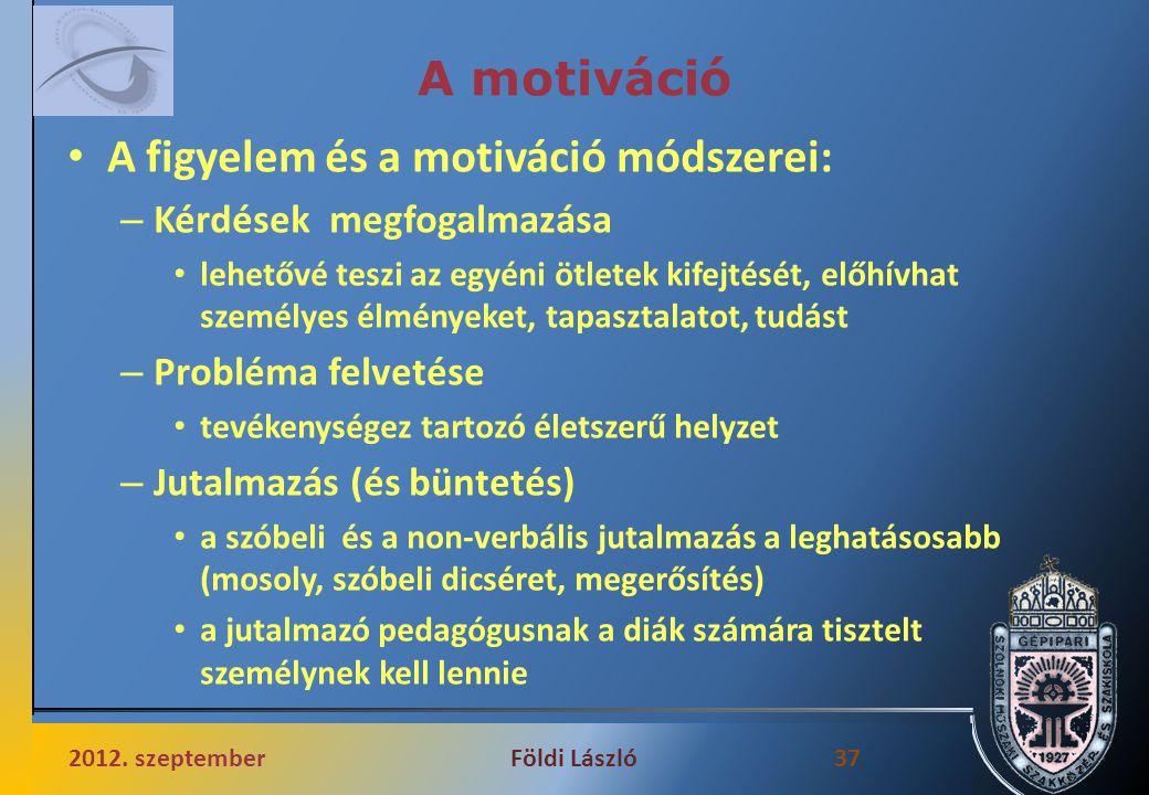 A motiváció A figyelem és a motiváció módszerei: – Kérdések megfogalmazása lehetővé teszi az egyéni ötletek kifejtését, előhívhat személyes élményeket