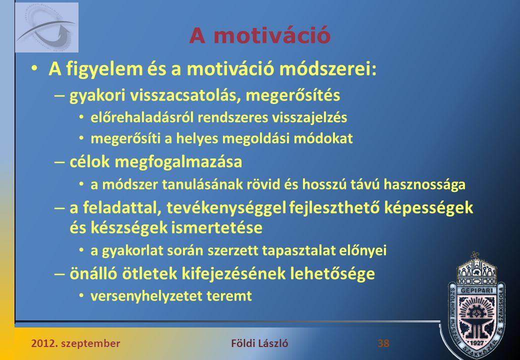 A motiváció A figyelem és a motiváció módszerei: – gyakori visszacsatolás, megerősítés előrehaladásról rendszeres visszajelzés megerősíti a helyes meg