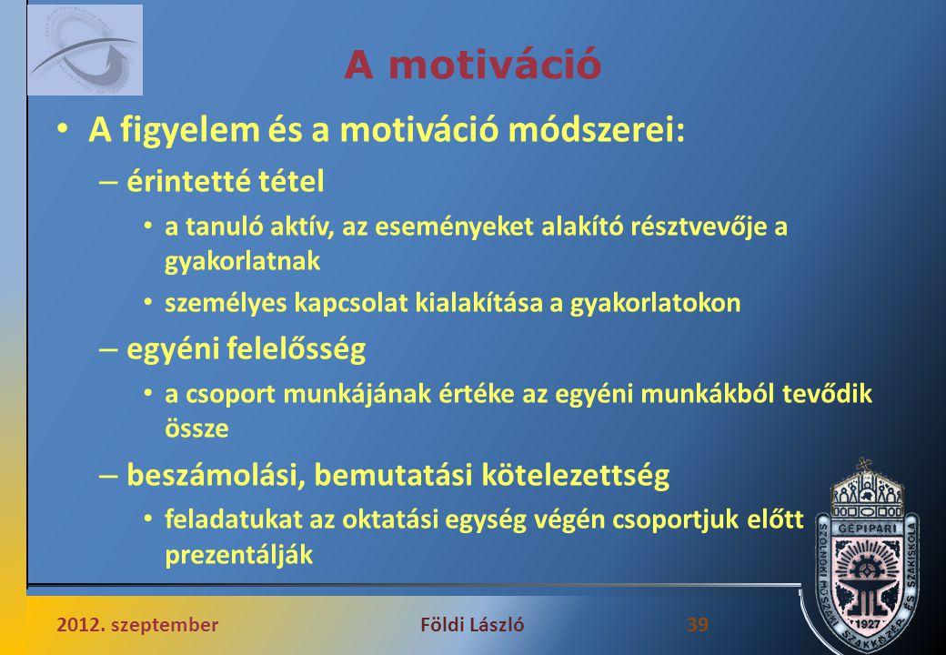 A motiváció A figyelem és a motiváció módszerei: – érintetté tétel a tanuló aktív, az eseményeket alakító résztvevője a gyakorlatnak személyes kapcsol