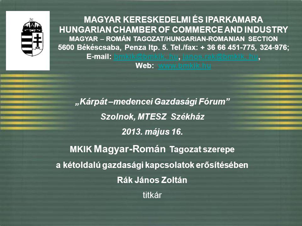 MAGYAR KERESKEDELMI ÉS IPARKAMARA HUNGARIAN CHAMBER OF COMMERCE AND INDUSTRY MAGYAR – ROMÁN TAGOZAT/HUNGARIAN-ROMANIAN SECTION 5600 Békéscsaba, Penza