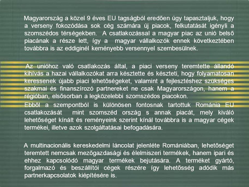 Magyarország a közel 9 éves EU tagságból eredően úgy tapasztaljuk, hogy a verseny fokozódása sok cég számára új piacok, felkutatását igényli a szomszé