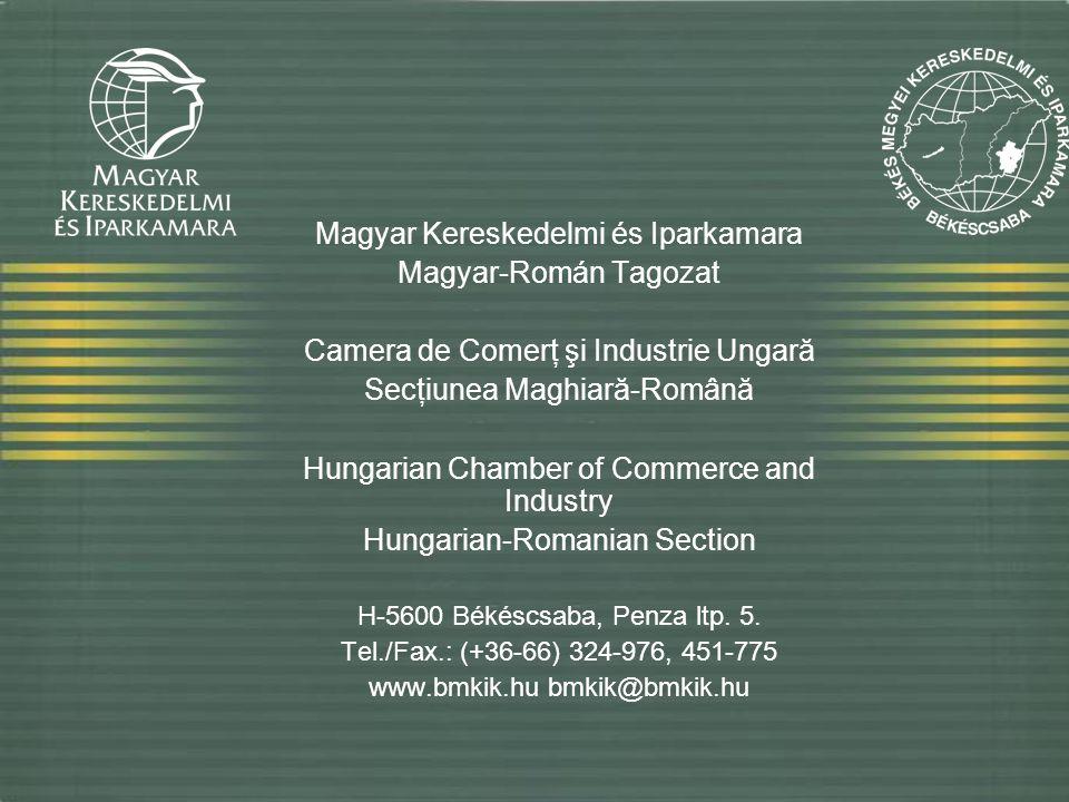 Magyar Kereskedelmi és Iparkamara Magyar-Román Tagozat Camera de Comerţ şi Industrie Ungară Secţiunea Maghiară-Română Hungarian Chamber of Commerce an
