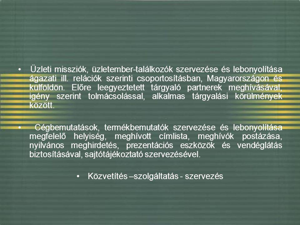 Üzleti missziók, üzletember-találkozók szervezése és lebonyolítása ágazati ill. relációk szerinti csoportosításban, Magyarországon és külföldön. Előre