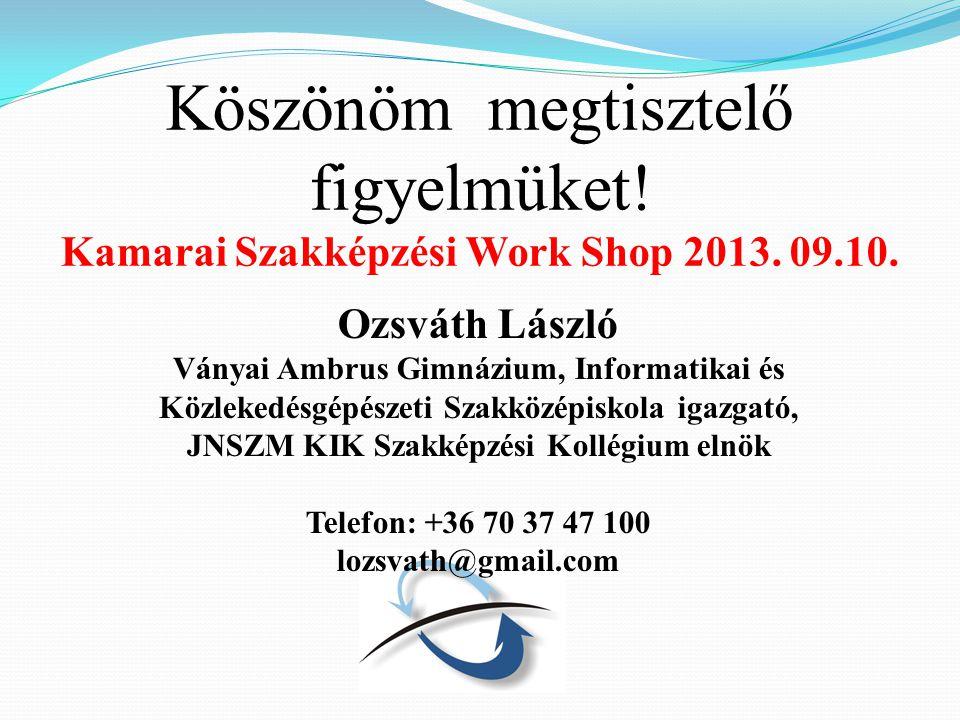 Köszönöm megtisztelő figyelmüket. Kamarai Szakképzési Work Shop 2013.