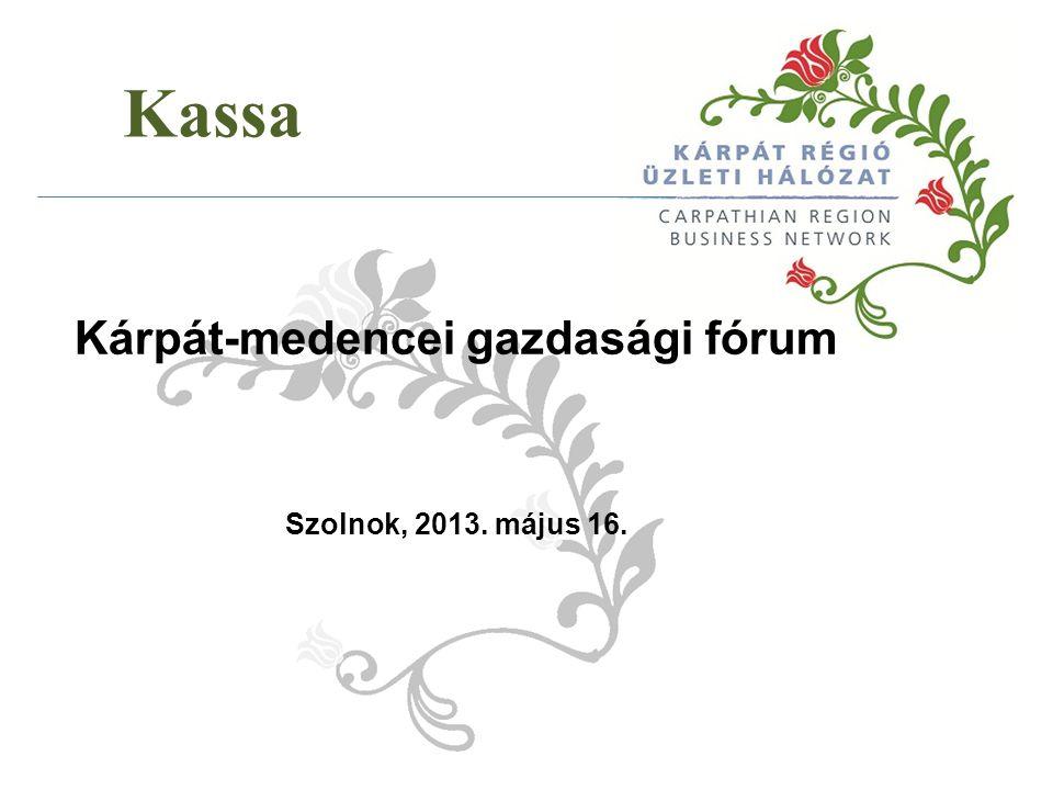 Kassa Kárpát-medencei gazdasági fórum Szolnok, 2013. május 16.