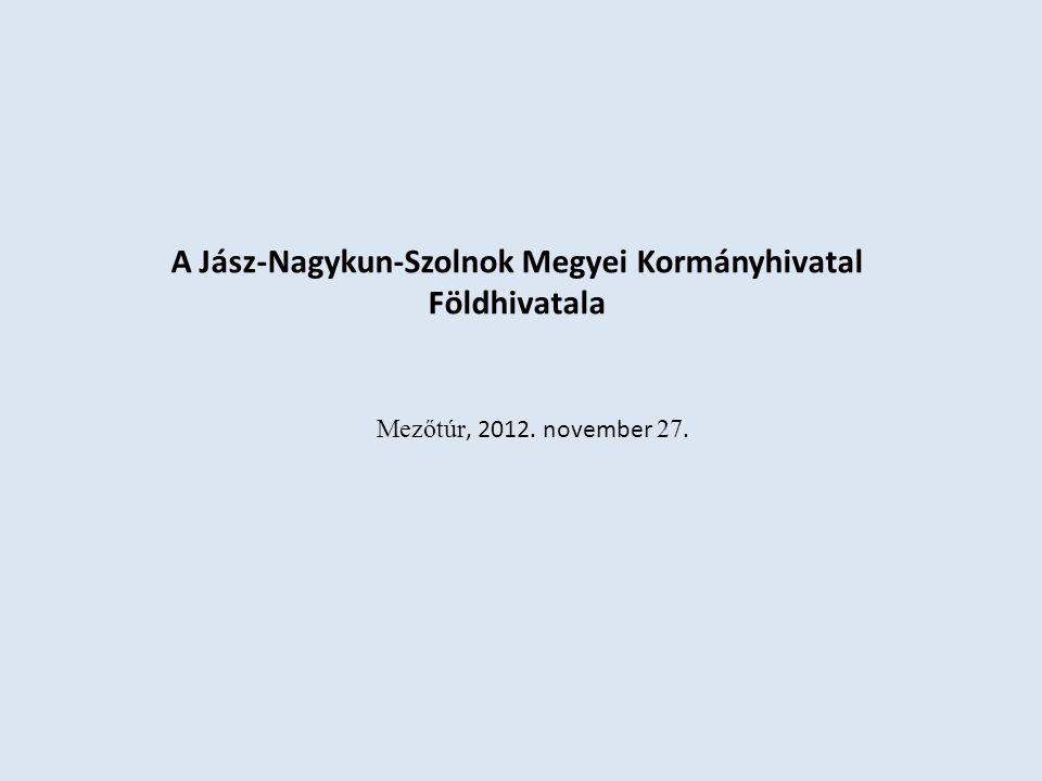 A Jász-Nagykun-Szolnok Megyei Kormányhivatal Földhivatala Mezőtúr, 2012. november 27.