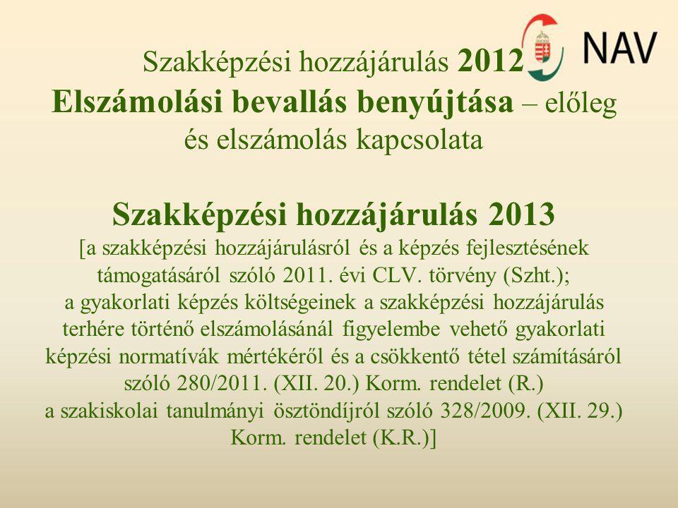 Szakképzési hozzájárulás 2012 Elszámolási bevallás benyújtása – előleg és elszámolás kapcsolata Szakképzési hozzájárulás 2013 [a szakképzési hozzájáru