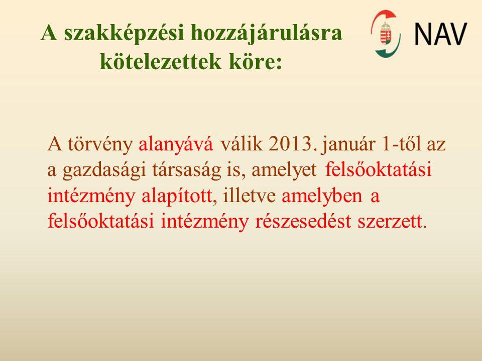 A szakképzési hozzájárulásra kötelezettek köre: A törvény alanyává válik 2013. január 1-től az a gazdasági társaság is, amelyet felsőoktatási intézmén