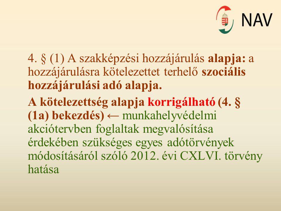 4. § (1) A szakképzési hozzájárulás alapja: a hozzájárulásra kötelezettet terhelő szociális hozzájárulási adó alapja. A kötelezettség alapja korrigálh