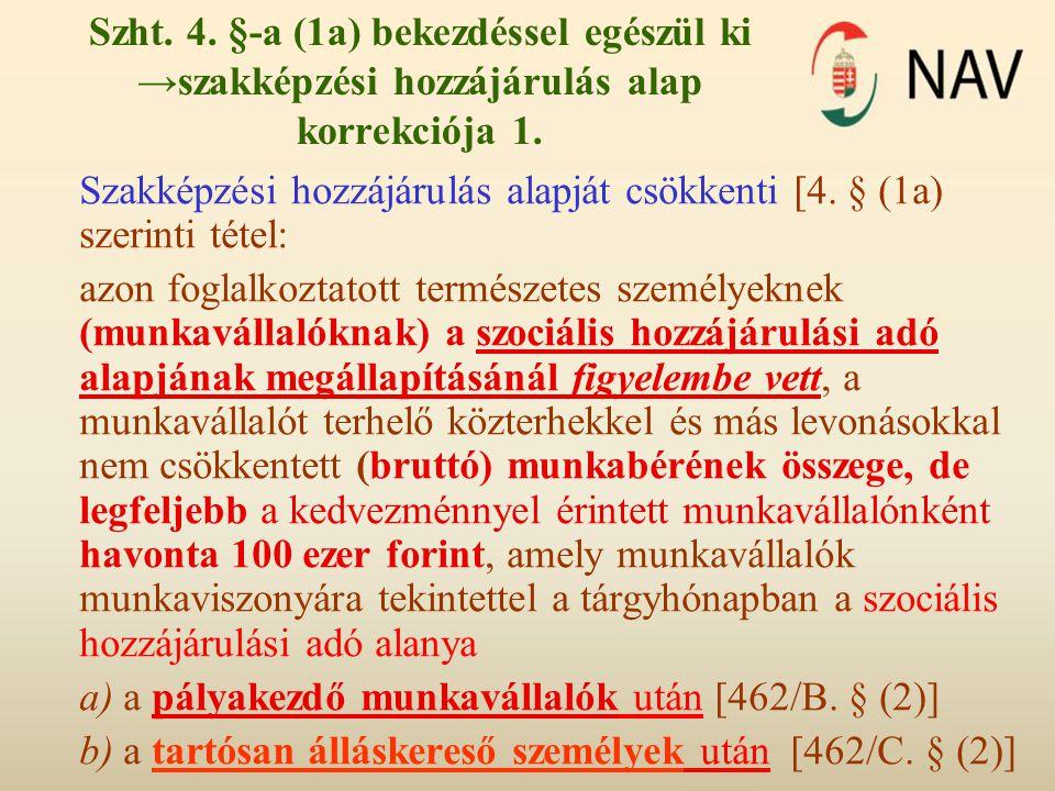 Szht. 4. §-a (1a) bekezdéssel egészül ki →szakképzési hozzájárulás alap korrekciója 1. Szakképzési hozzájárulás alapját csökkenti [4. § (1a) szerinti