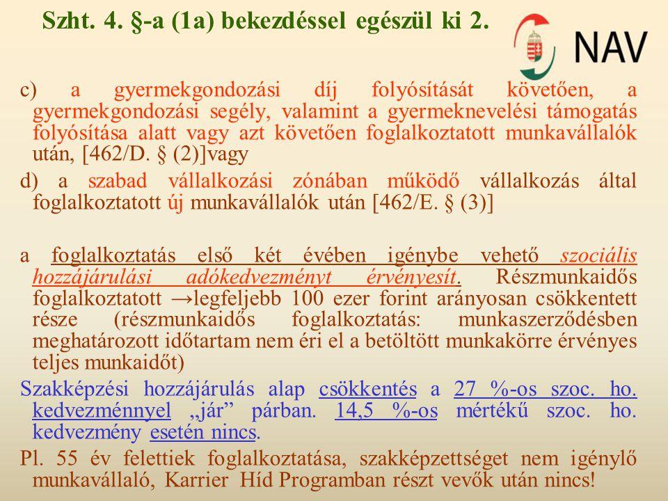 Szht. 4. §-a (1a) bekezdéssel egészül ki 2. c) a gyermekgondozási díj folyósítását követően, a gyermekgondozási segély, valamint a gyermeknevelési tám