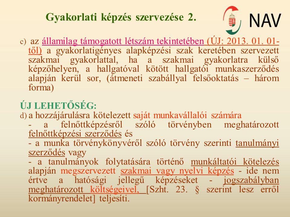 Gyakorlati képzés szervezése 2. c) az államilag támogatott létszám tekintetében (ÚJ: 2013. 01. 01- től) a gyakorlatigényes alapképzési szak keretében