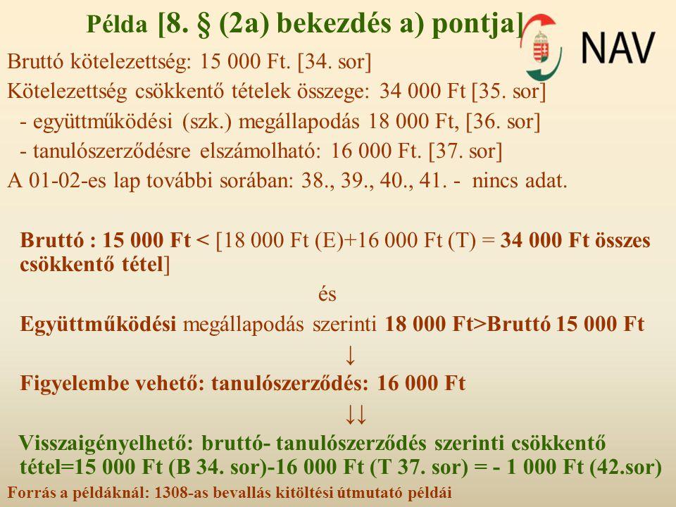 Példa [8. § (2a) bekezdés a) pontja] Bruttó kötelezettség: 15 000 Ft. [34. sor] Kötelezettség csökkentő tételek összege: 34 000 Ft [35. sor] - együttm