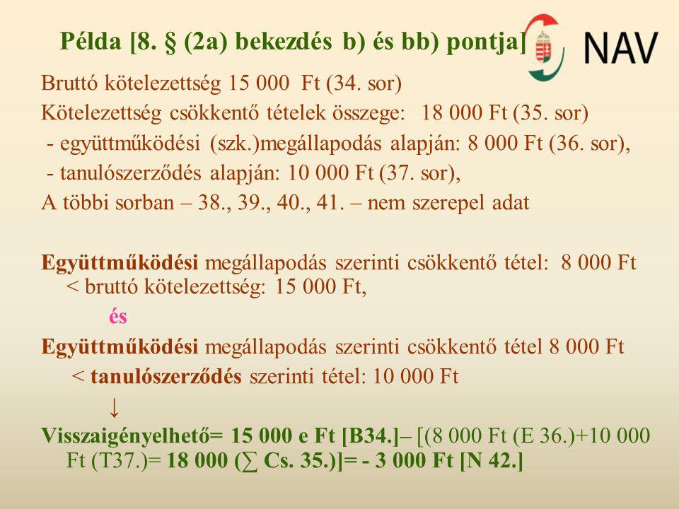 Példa [8. § (2a) bekezdés b) és bb) pontja] Bruttó kötelezettség 15 000 Ft (34. sor) Kötelezettség csökkentő tételek összege: 18 000 Ft (35. sor) - eg