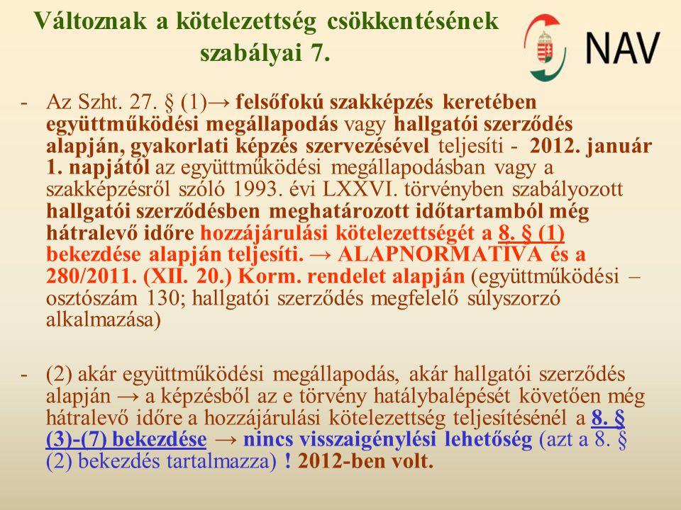 Változnak a kötelezettség csökkentésének szabályai 7. -Az Szht. 27. § (1)→ felsőfokú szakképzés keretében együttműködési megállapodás vagy hallgatói s