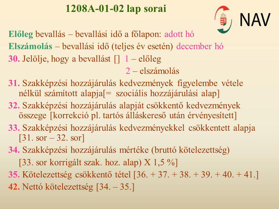 1208A-01-02 lap sorai Előleg bevallás – bevallási idő a főlapon: adott hó Elszámolás – bevallási idő (teljes év esetén) december hó 30. Jelölje, hogy