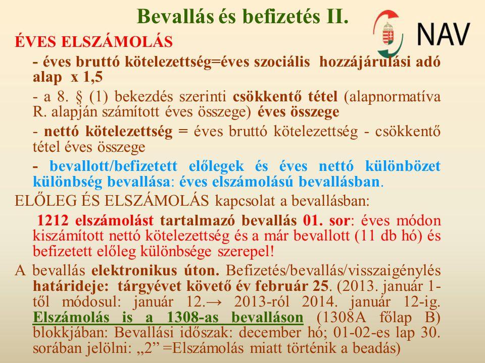 Bevallás és befizetés II. ÉVES ELSZÁMOLÁS - éves bruttó kötelezettség=éves szociális hozzájárulási adó alap x 1,5 - a 8. § (1) bekezdés szerinti csökk