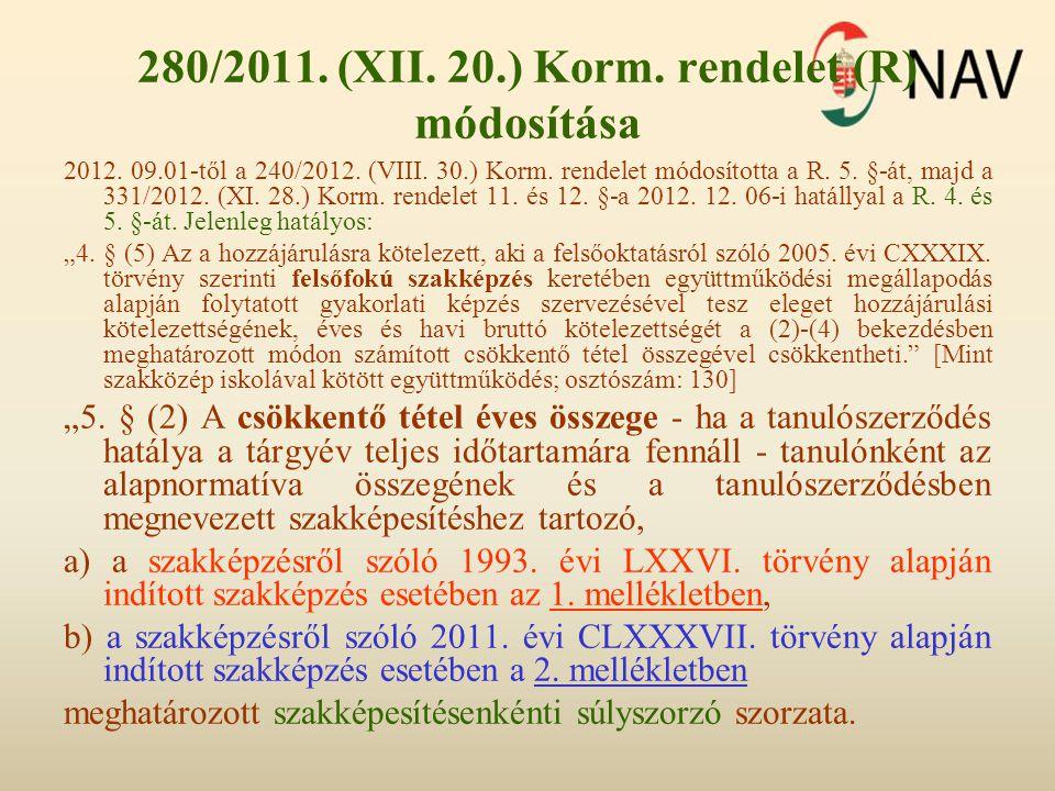280/2011. (XII. 20.) Korm. rendelet (R) módosítása 2012. 09.01-től a 240/2012. (VIII. 30.) Korm. rendelet módosította a R. 5. §-át, majd a 331/2012. (