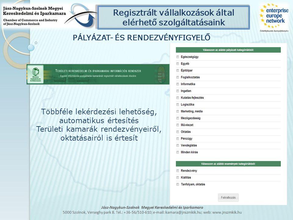 Regisztrált vállalkozások által elérhető szolgáltatásaink PÁLYÁZAT- ÉS RENDEZVÉNYFIGYELŐ Többféle lekérdezési lehetőség, automatikus értesítés Terület