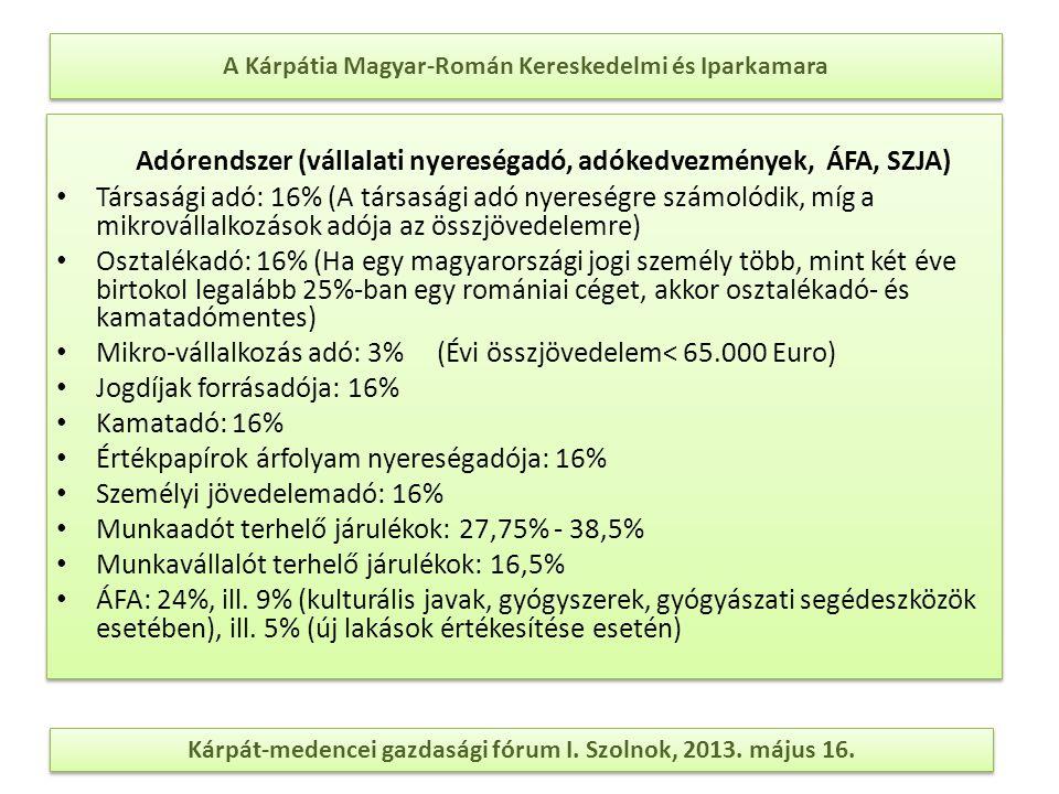 A Kárpátia Magyar-Román Kereskedelmi és Iparkamara Adórendszer (vállalati nyereségadó, adókedvezmények, ÁFA, SZJA) Társasági adó: 16% (A társasági adó