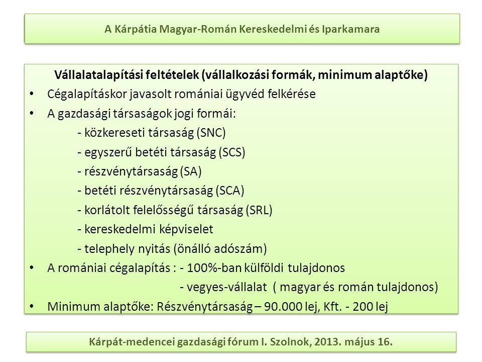 A Kárpátia Magyar-Román Kereskedelmi és Iparkamara Adórendszer (vállalati nyereségadó, adókedvezmények, ÁFA, SZJA) Társasági adó: 16% (A társasági adó nyereségre számolódik, míg a mikrovállalkozások adója az összjövedelemre) Osztalékadó: 16% (Ha egy magyarországi jogi személy több, mint két éve birtokol legalább 25%-ban egy romániai céget, akkor osztalékadó- és kamatadómentes) Mikro-vállalkozás adó: 3% (Évi összjövedelem˂ 65.000 Euro) Jogdíjak forrásadója: 16% Kamatadó: 16% Értékpapírok árfolyam nyereségadója: 16% Személyi jövedelemadó: 16% Munkaadót terhelő járulékok: 27,75% - 38,5% Munkavállalót terhelő járulékok: 16,5% ÁFA: 24%, ill.