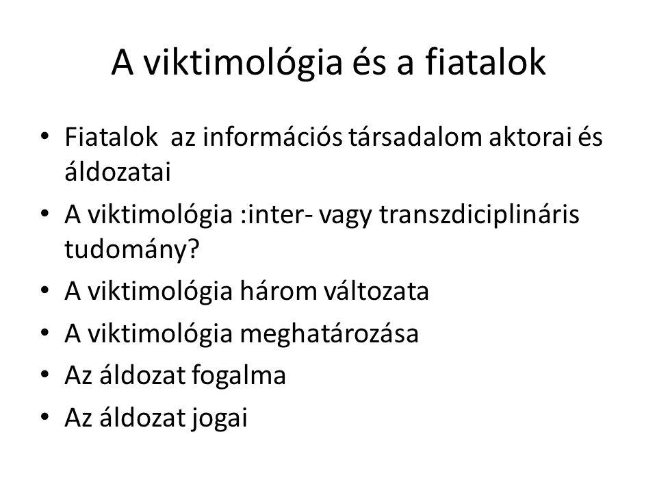 A viktimológia és a fiatalok Fiatalok az információs társadalom aktorai és áldozatai A viktimológia :inter- vagy transzdiciplináris tudomány? A viktim