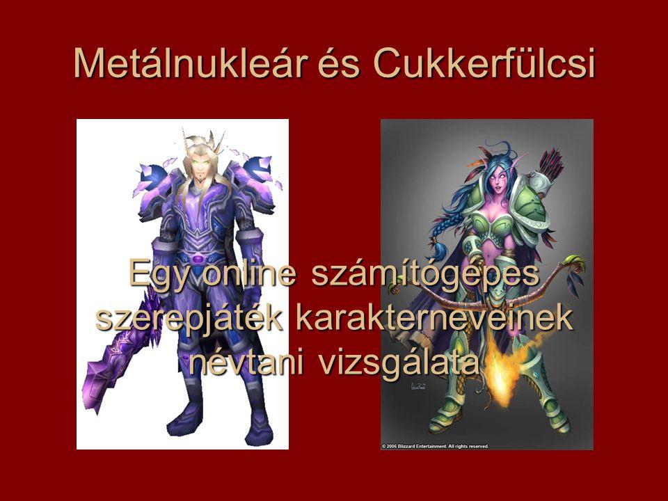 Metálnukleár és Cukkerfülcsi Egy online számítógépes szerepjáték karakterneveinek névtani vizsgálata