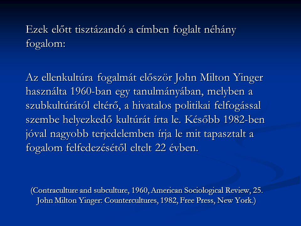 Ezek előtt tisztázandó a címben foglalt néhány fogalom: Az ellenkultúra fogalmát először John Milton Yinger használta 1960-ban egy tanulmányában, mely