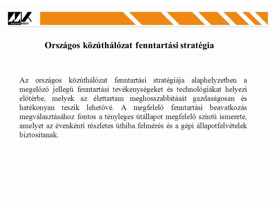 Az országos közúthálózat fenntartási stratégiája alaphelyzetben a megelőző jellegű fenntartási tevékenységeket és technológiákat helyezi előtérbe, melyek az élettartam meghosszabbítását gazdaságosan és hatékonyan teszik lehetővé.