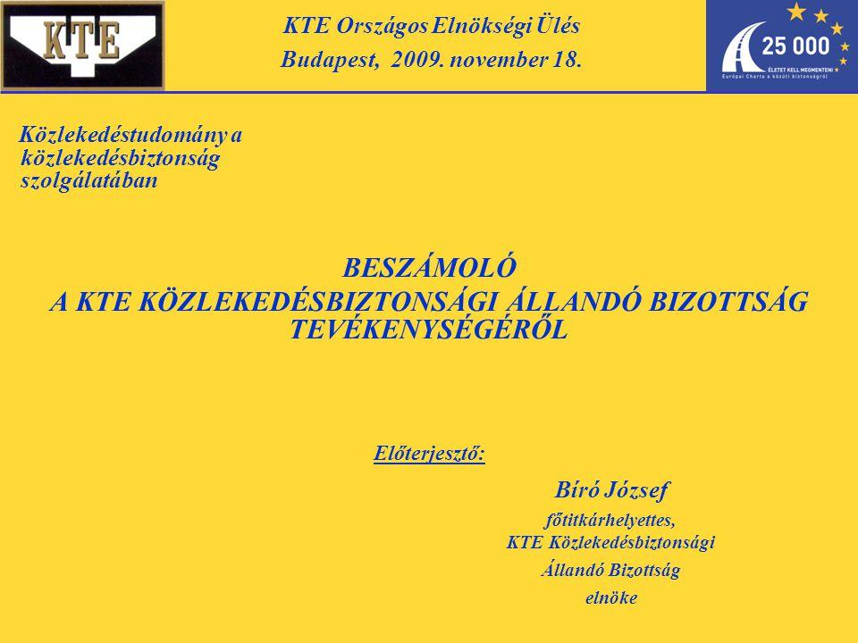 Közlekedéstudomány a közlekedésbiztonság szolgálatában BESZÁMOLÓ A KTE KÖZLEKEDÉSBIZTONSÁGI ÁLLANDÓ BIZOTTSÁG TEVÉKENYSÉGÉRŐL Előterjesztő: KTE Országos Elnökségi Ülés Budapest, 2009.