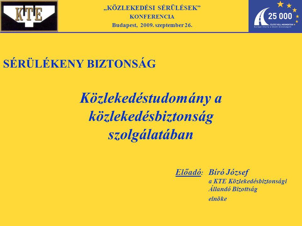 """SÉRÜLÉKENY BIZTONSÁG Közlekedéstudomány a közlekedésbiztonság szolgálatában """"KÖZLEKEDÉSI SÉRÜLÉSEK KONFERENCIA Budapest, 2009."""