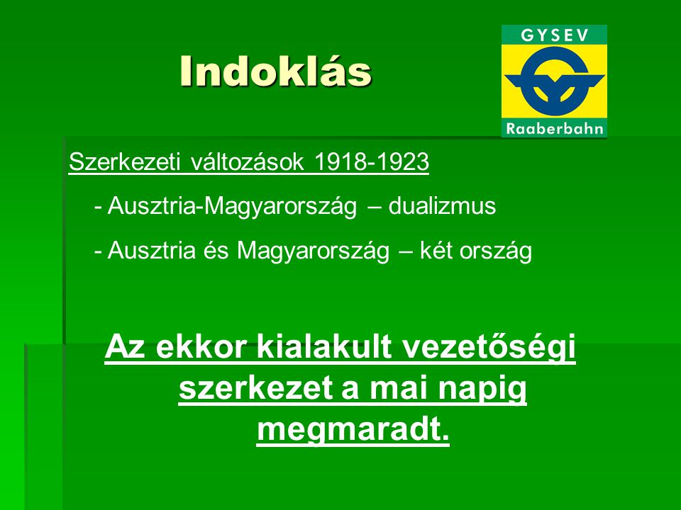 Indoklás Szerkezeti változások 1918-1923 - Ausztria-Magyarország – dualizmus - Ausztria és Magyarország – két ország Az ekkor kialakult vezetőségi szerkezet a mai napig megmaradt.
