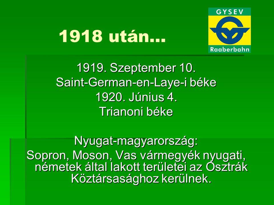 1919. Szeptember 10. Saint-German-en-Laye-i béke 1920. Június 4. Trianoni béke Nyugat-magyarország: Sopron, Moson, Vas vármegyék nyugati, németek álta