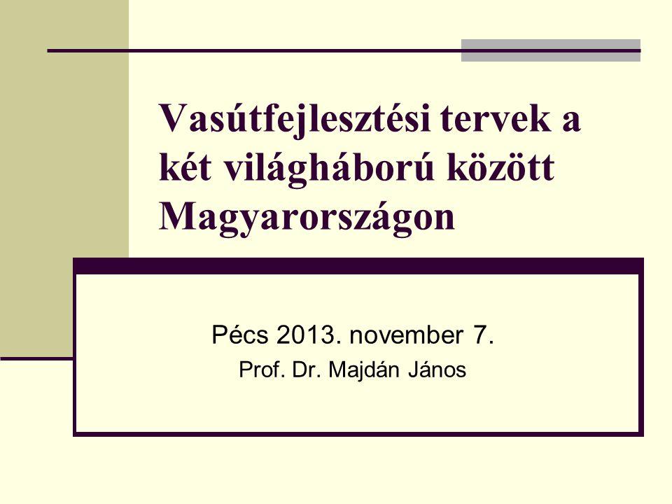 Vasútfejlesztési tervek a két világháború között Magyarországon Pécs 2013.