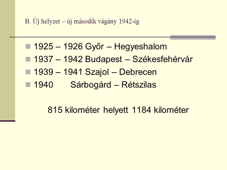 B. Új helyzet – új második vágány 1942-ig 1925 – 1926 Győr – Hegyeshalom 1937 – 1942 Budapest – Székesfehérvár 1939 – 1941 Szajol – Debrecen 1940 Sárb