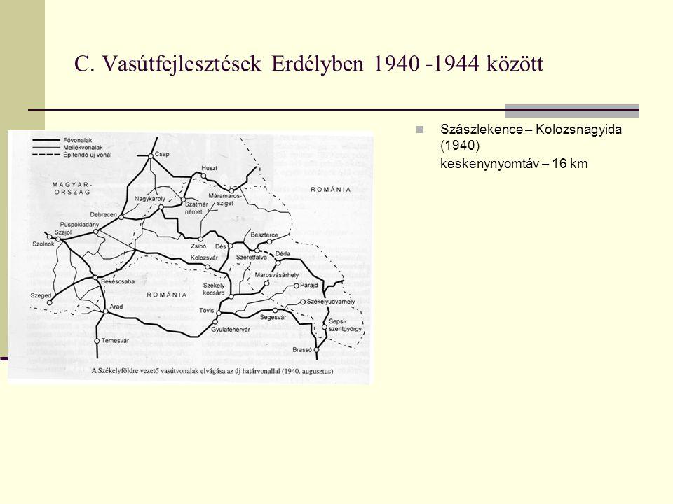 C. Vasútfejlesztések Erdélyben 1940 -1944 között Szászlekence – Kolozsnagyida (1940) keskenynyomtáv – 16 km