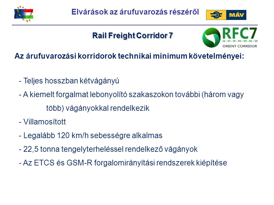 Elkészült, és folyamatban lévő fejlesztések Elkészült beruházás: –Szajol(bez) - Gyoma(bez) pálya és biztosítóberendezés átépítés Rail Freight Corridor 7 Folyamatban lévő és tervezett fejlesztések