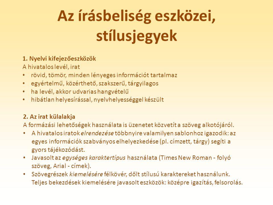 Az írásbeliség eszközei, stílusjegyek 1. Nyelvi kifejezőeszközök A hivatalos levél, irat rövid, tömör, minden lényeges információt tartalmaz egyértelm