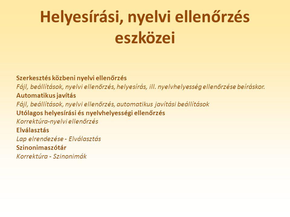Helyesírási, nyelvi ellenőrzés eszközei Szerkesztés közbeni nyelvi ellenőrzés Fájl, beállítások, nyelvi ellenőrzés, helyesírás, ill. nyelvhelyesség el