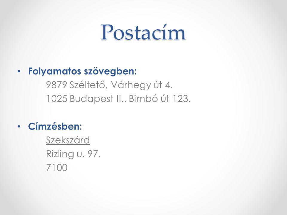 Postacím Folyamatos szövegben: 9879 Széltető, Várhegy út 4. 1025 Budapest II., Bimbó út 123. Címzésben: Szekszárd Rizling u. 97. 7100