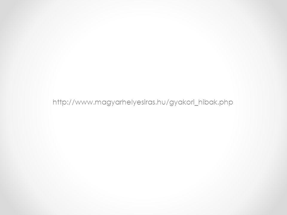 http://www.magyarhelyesiras.hu/gyakori_hibak.php