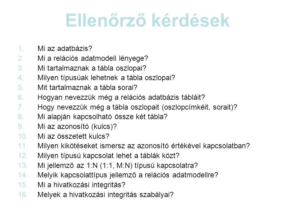 Ellenőrző kérdések 1.Mi az adatbázis. 2.Mi a relációs adatmodell lényege.