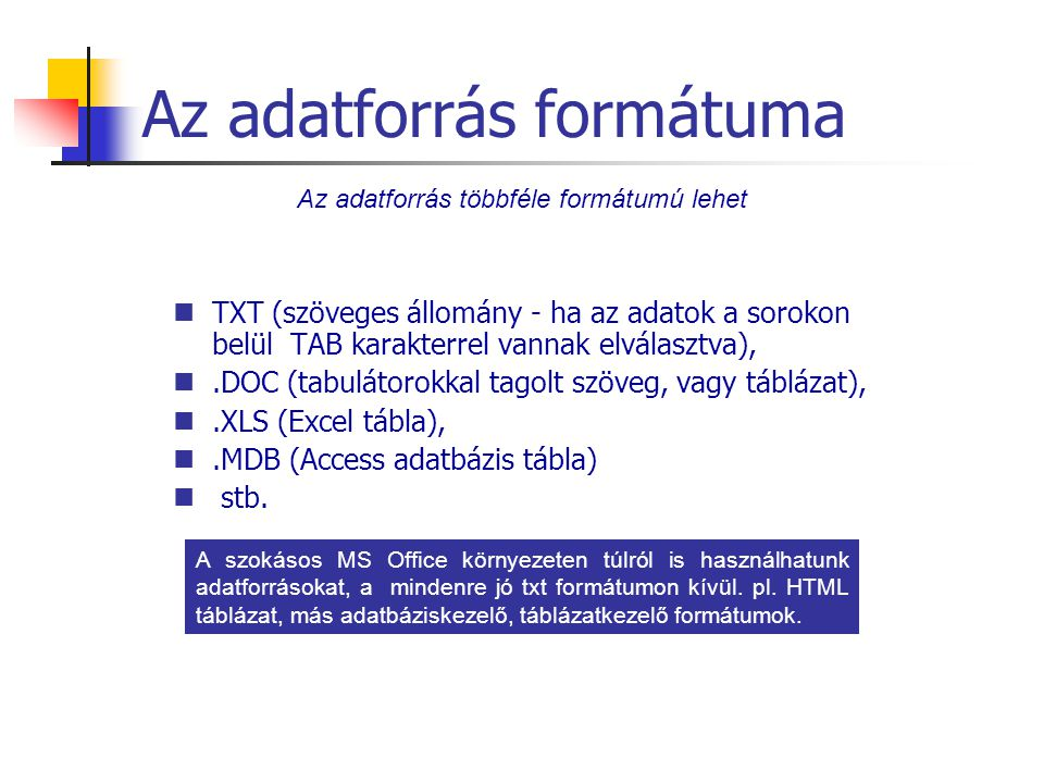 Az adatforrás formátuma TXT (szöveges állomány - ha az adatok a sorokon belül TAB karakterrel vannak elválasztva),.DOC (tabulátorokkal tagolt szöveg,