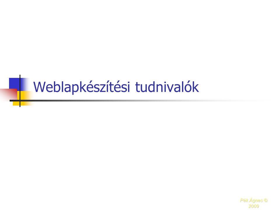 Weblapkészítési tudnivalók Pék Ágnes © 2009