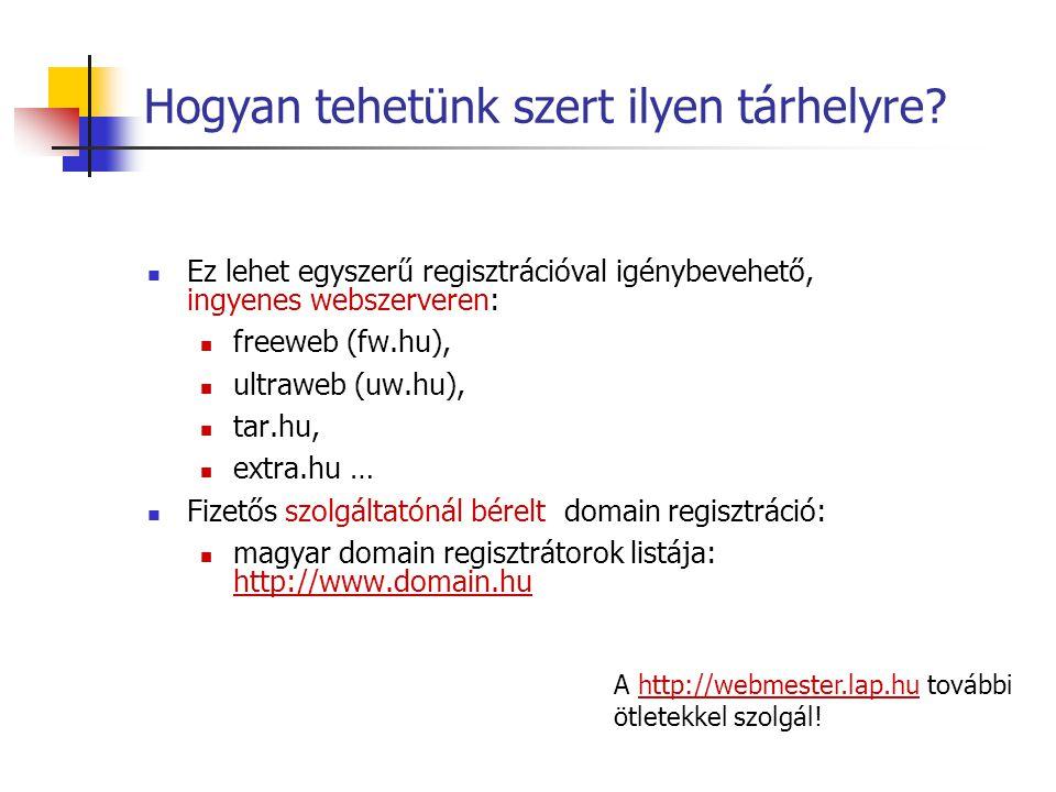 Hogyan tehetünk szert ilyen tárhelyre? Ez lehet egyszerű regisztrációval igénybevehető, ingyenes webszerveren: freeweb (fw.hu), ultraweb (uw.hu), tar.