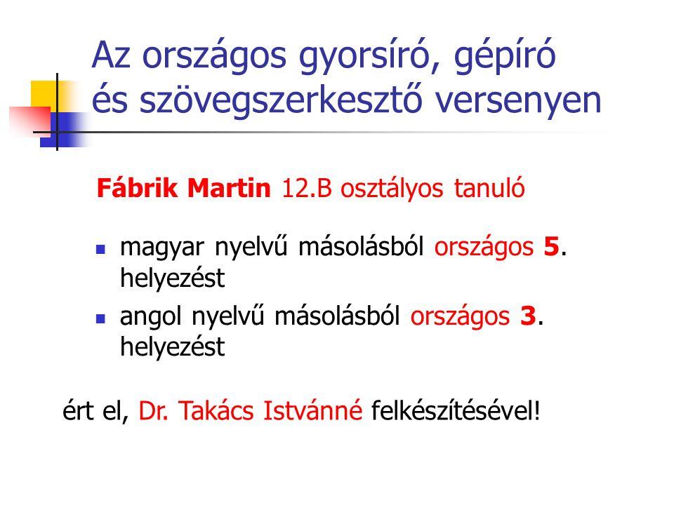Az országos gyorsíró, gépíró és szövegszerkesztő versenyen magyar nyelvű másolásból országos 5.