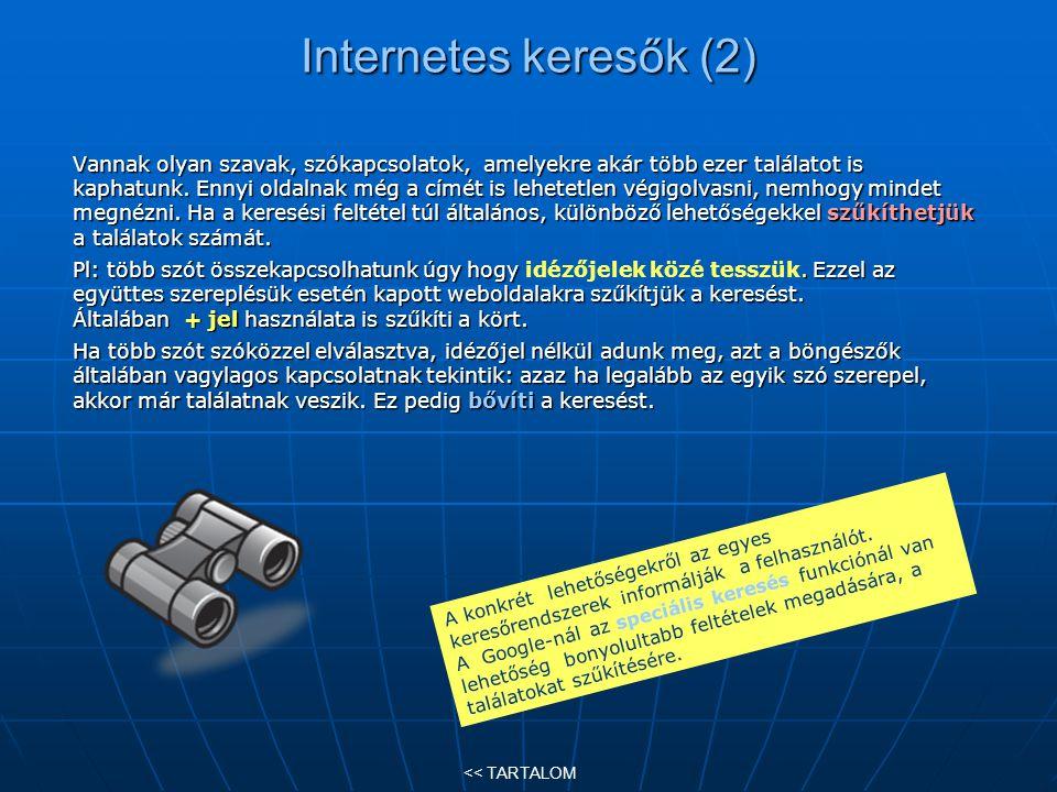 Internetes keresők (2) Vannak olyan szavak, szókapcsolatok, amelyekre akár több ezer találatot is kaphatunk. Ennyi oldalnak még a címét is lehetetlen